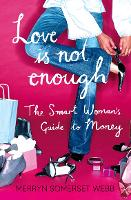 Love Is Not Enough: A Smart Woman's Guide to Money (Paperback)