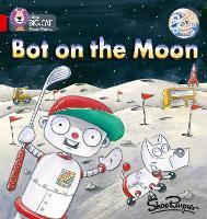 Bot on the Moon: Band 02b/Red B - Collins Big Cat Phonics (Paperback)