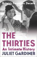 The Thirties: An Intimate History of Britain (Hardback)