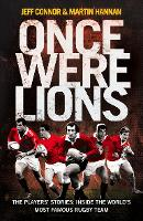 Once Were Lions: The Players' Stories: Inside the World's Most Famous Rugby Team (Hardback)