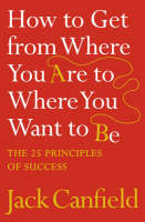 How to Get from Where You Are to Where You Want to Be: The 25 Principles of Success (Paperback)