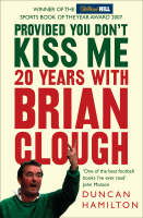 Provided You Don't Kiss Me: 20 Years with Brian Clough (Paperback)