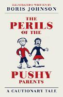 The Perils of the Pushy Parents: A Cautionary Tale (Hardback)