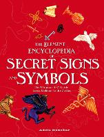 Element Encyclopedia of Secret Signs and Symbols: The Ultimate A-Z Guide from Alchemy to the Zodiac (Hardback)