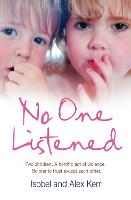 No One Listened: Two Children Caught in a Tragedy with No One Else to Trust Except for Each Other (Paperback)