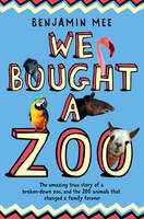 We Bought A Zoo: The Amazing True Story of a Broken-down Zoo, and the 200 Animals That Changed a Family Forever (Paperback)