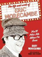 You'll Miss Me When I'm Gone: The Life and Work of Eric Morecambe (Hardback)