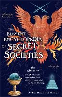 The Element Encyclopedia of Secret Societies: The Ultimate A-Z of Ancient Mysteries, Lost Civilizations and Forgotten Wisdom (Paperback)
