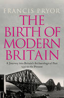 The Birth of Modern Britain: A Journey into Britain's Archaeological Past: 1550 to the Present (Hardback)