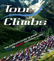 Tour Climbs: The Complete Guide to Every Mountain Stage on the Tour De France (Paperback)