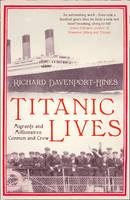 Titanic Lives: Migrants and Millionaires, Conmen and Crew (Hardback)