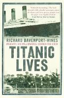 Titanic Lives: Migrants and Millionaires, Conmen and Crew (Paperback)