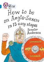 How to be an Anglo Saxon: Band 13/Topaz - Collins Big Cat (Paperback)