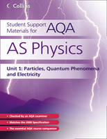 AS Physics Unit 1: Particles, Quantum Phenomena and Electricity - Student Support Materials for AQA (Paperback)