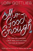 Mr Good Enough: The Case for Choosing a Real Man Over Holding out for Mr Perfect (Paperback)