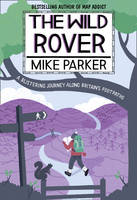 The Wild Rover: A Blistering Journey Along Britain's Footpaths (Hardback)