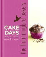 The Hummingbird Bakery Cake Days: Recipes to Make Every Day Special (Hardback)