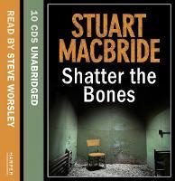 Shatter the Bones - Logan McRae Book 7 (CD-Audio)