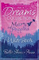 Essential Modern Classics Dreams Collection: Mary Poppins / Ballet Shoes for Anna / White Boots