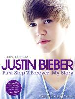 Justin Bieber - First Step 2 Forever, My Story (Hardback)