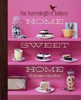 The Hummingbird Bakery Home Sweet Home: 100 New Recipes for Baking Brilliance (Hardback)
