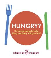 innocent hungry?: The Innocent Recipe Book for Filling Your Family with Good Stuff (Hardback)