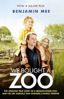 We Bought a Zoo (Film Tie-in): The Amazing True Story of a Broken-Down Zoo, and the 200 Animals That Changed a Family Forever (Paperback)