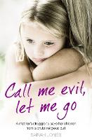 Call Me Evil, Let Me Go: A Mother's Struggle to Save Her Children from a Brutal Religious Cult (Paperback)