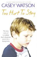 Too Hurt to Stay: The True Story of a Troubled Boy's Desperate Search for a Loving Home (Paperback)