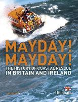Mayday! Mayday!: The History of Sea Rescue Around Britain's Coastal Waters (Hardback)