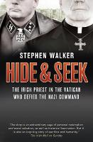 Hide and Seek: The Irish Priest in the Vatican Who Defied the Nazi Command. the Dramatic True Story of Rivalry and Survival During WWII. (Paperback)