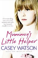 Mummy's Little Helper: The Heartrending True Story of a Young Girl Secretly Caring for Her Severely Disabled Mother (Paperback)