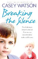 Breaking the Silence: Two Little Boys, Lost and Unloved. One Foster Carer Determined to Make a Difference. (Paperback)