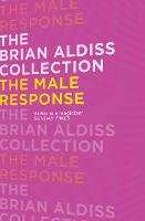 The Male Response - The Brian Aldiss Collection (Paperback)