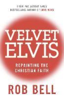 Velvet Elvis: Repainting the Christian Faith (Paperback)