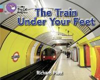 The Train Under Your Feet: Band 07 Turquoise/Band 14 Ruby - Collins Big Cat Progress (Paperback)