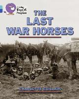 The Last War Horses: Band 07 Turquoise/Band 16 Sapphire - Collins Big Cat Progress (Paperback)