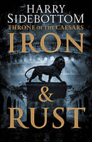 Iron and Rust (Throne of the Caesars, Book 1) - Throne of the Caesars 1 (Hardback)
