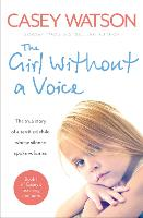 The Girl Without a Voice: The True Story of a Terrified Child Whose Silence Spoke Volumes (Paperback)