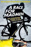 A Race for Madmen: A History of the Tour De France (Paperback)