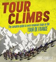 Tour Climbs: The Complete Guide to Every Mountain Stage on the Tour De France (Hardback)
