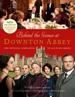 Behind the Scenes at Downton Abbey: The Official Companion to All Four Series (Hardback)