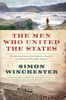 The Men Who United the States: The Amazing Stories of the Explorers, Inventors and Mavericks Who Made America (Hardback)