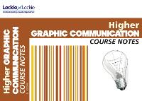 CfE Higher Graphic Communication Course Notes - Course Notes (Paperback)
