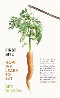 First Bite: How We Learn to Eat (Paperback)