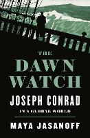 The Dawn Watch: Joseph Conrad in a Global World (Hardback)