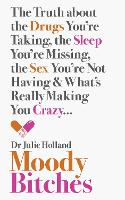 Moody Bitches: The Truth About the Drugs You'Re Taking, the Sleep You'Re Missing, the Sex You'Re Not Having and What's Really Making You Crazy... (Paperback)