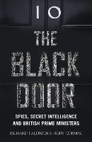 The Black Door: Spies, Secret Intelligence and British Prime Ministers (Hardback)