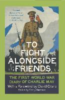 To Fight Alongside Friends: The First World War Diary of Charlie May (Paperback)
