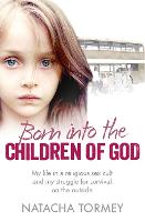 Born into the Children of God: My Life in a Religious Sex Cult and My Struggle for Survival on the Outside (Paperback)
